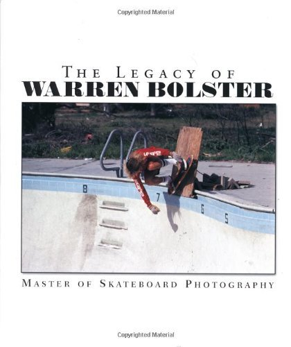 The Legacy of Warren Bolster: Master of Skateboard Photography: 1 (2005-06-30)