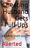 Cheating Husband Gets Pull-Ups: an ABDL short story (English Edition)