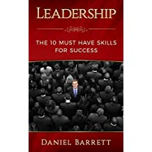 Leadership:The 10 Must Have Skills for Success (Confidence, Workplace,Business management & Leadership, Influence, Persuasion, lntelligence, Communication Skills) (English Edition)