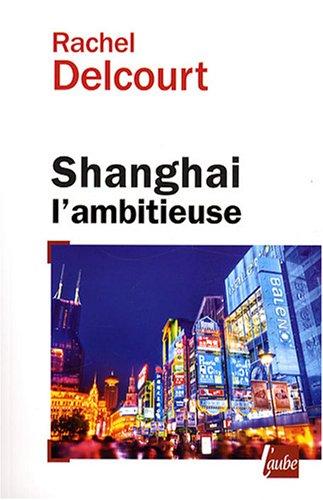 Shanghai l'ambitieuse : Portrait de la capitale économique chinoise