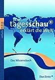 Die Tagesschau erklärt die Welt: Das Wissensbuch