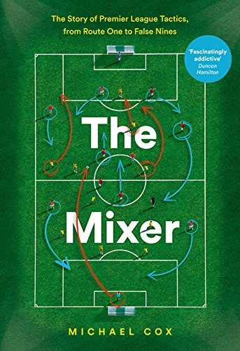 Price comparison product image The Mixer: The Story of Premier League Tactics,  from Route One to False Nines