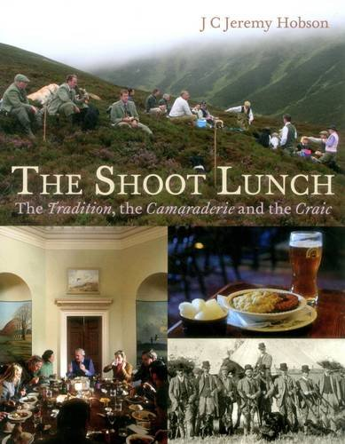 The Shoot Lunch: The Tradition, the Camaraderie and the Craic por J. C. Jeremy Hobson