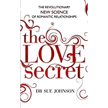 The Love Secret: The revolutionary new science of romantic relationships by Dr Sue Johnson (2014-01-16)