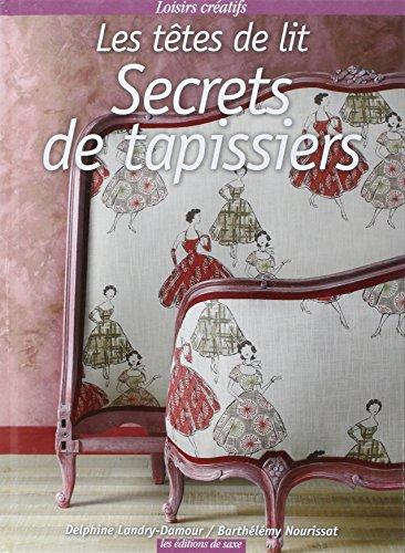 Secrets de tapissiers : Les têtes de lit par Barthélémy Nourissat, Delphine Landry-Damour