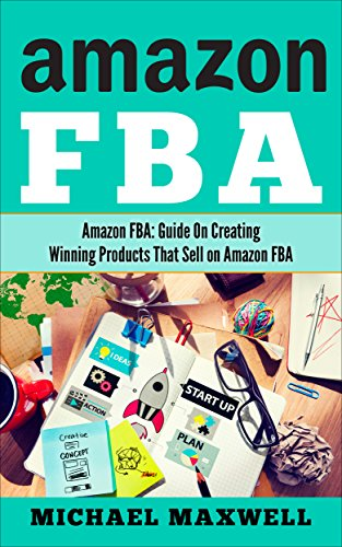 FBA: Guide on Creating Winning Products That Sell on Amazon FBA (online income Book 2) (English Edition)