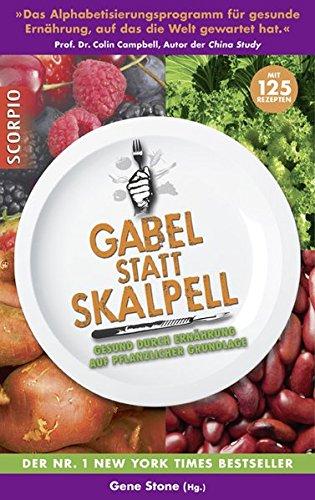 Gabel statt Skalpell: Gesund durch Ernährung auf pflanzlicher Grundlage - Kochen Gabel