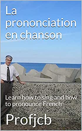 La prononciation en chanson: Learn how to sing and how to