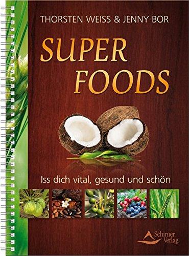 Super foods: Iss dich vital, gesund und schön
