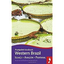 Western Brazil: Iguacu - Amazon - Pantanal (Footprint - Handbooks)