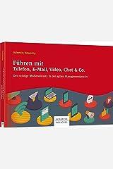 Führen mit Telefon, E-Mail, Video, Chat & Co.: Der richtige Medieneinsatz in der agilen Managementpraxis Taschenbuch