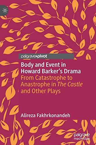 Body and Event in Howard Barker's Drama: From Catastrophe to Anastrophe in The Castle and Other Plays