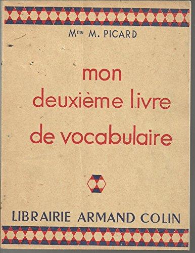 Mme M. Picard,... Mon deuxième livre de vocabulaire : . Cours moyen 1re et 2e années, préparation à l'examen d'entrée en 6e par Marguerite Picard