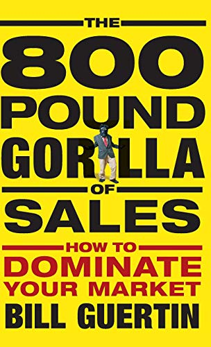 The 800-Pound Gorilla of Sales: How to Dominate Your Market