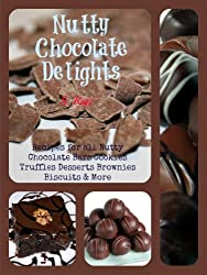 Nutty Chocolate Delights - Recipes for All Nutty Chocolate Bars Cookies  Truffles Desserts Brownies Biscuits & More (English Edition)