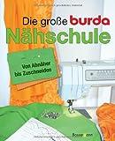 Die große Burda-Nähschule: Von Abnäher bis Zuschneiden