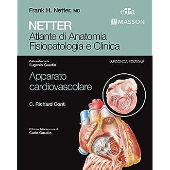 Netter. Atlante Di Anatomia Fisiopatologia E Clinica. Apparato Cardiovascolare
