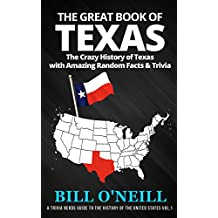 The Great Book of Texas: The Crazy History of Texas with Amazing Random Facts & Trivia (A Trivia Nerds Guide to the History of the United States 1) (English Edition)