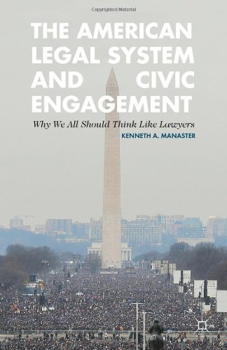 The American Legal System and Civic Engagement: Why We All Should Think Like Lawyers by Manaster, Kenneth (2013) Hardcover