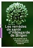 Les remèdes d'Hildegarde de Bigen: Les recettes de la première véritable phytothérapeute moderne