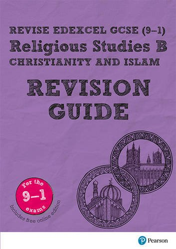 Revise Edexcel GCSE (9-1) Religious Studies B, Christianity & Islam Revision Guide: (with free online edition) (Revise Edexcel GCSE Religious Studies 16)