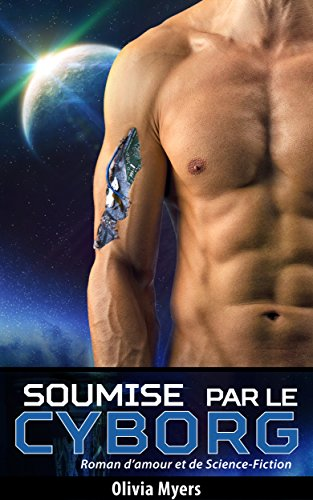 Littérature sentimentale: Soumise par le Cyborg / Mated by the Cyborg (Bilingue- Français / English) par Olivia Myers