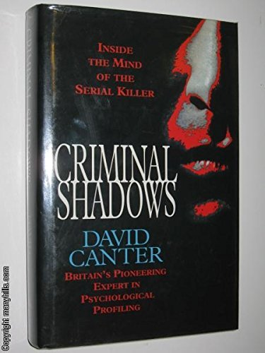 Criminal Shadows : Inside the Mind of the Serial Killer by David Canter (1994-08-01)