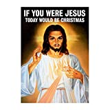 """Lustige Grußkarte, Aufschrift """"If you were Jesus, today would be Christmas"""""""