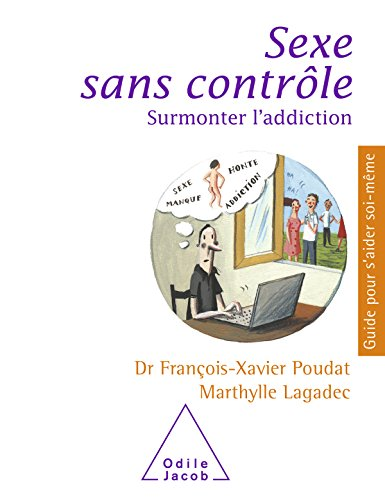Sexe sans contrle: Surmonter l'addiction