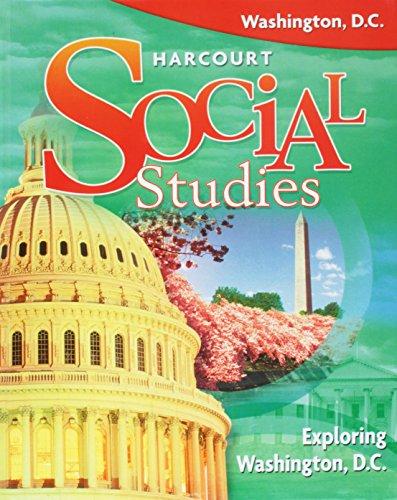 Harcourt Social Studies Washington D.C.: Student Edition Exploring Washington D.C. 2008 (Social Studies 07)