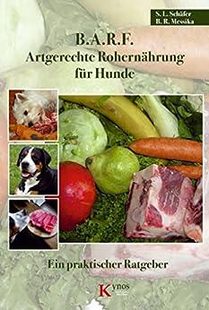 B.A.R.F. - Artgerechte Rohernährung für Hunde: Ein praktischer Ratgeber von [Schäfer, Sabine L., Barbara R. Messika]