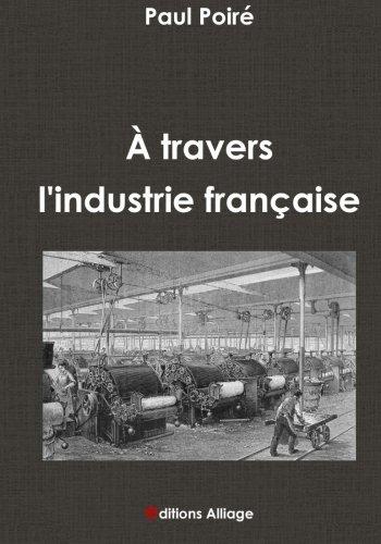 travers l'industrie franaise: Ouvrage illustr de 400 gravures (dition 1897)