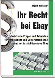 Ihr Recht bei Ebay: Juristische Fragen und Antworten für Verbraucher und Gewerbetreibende rund um das Auktionshaus Ebay