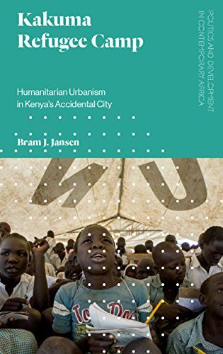 Kakuma Refugee Camp: Humanitarian Urbanism in Kenya's Accidental City (Politics and Development in Contemporary Africa)