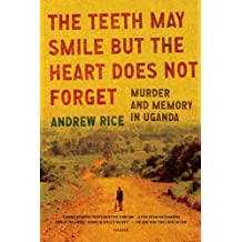 The Teeth May Smile But the Heart Does Not Forget: Murder and Memory in Uganda