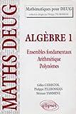 Algèbre, tome 1 : Ensembles fondamentaux, Arithmétique, Polynômes