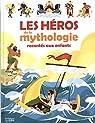 Les héros de la mythologie racontés aux enfants - Dès 6 ans par Lito