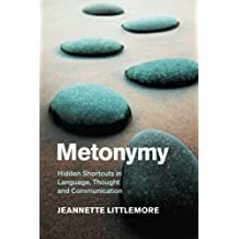 Metonymy: Hidden Shortcuts in Language, Thought and Communication (Cambridge Studies in Cognitive Linguistics)