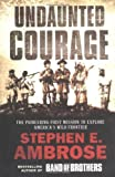 By Stephen E. Ambrose Undaunted Courage: The Pioneering First Mission to Explore America's Wild Frontier: The Pioneering F (First Paperback Edition) [Paperback]