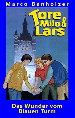 Tore, Milo & Lars - Das Wunder vom Blauen Turm