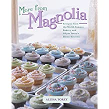 More From Magnolia: Recipes from the World Famous Bakery and Allysa To (English Edition)