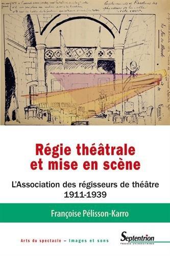 Régie théâtrale et mise en scène : L'Association des régisseurs de théâtre (1911-1939)