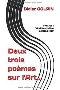 Deux trois poèmes sur l'Art... par Didier Colpin
