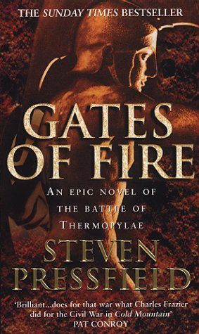 Gates Of Fire: An Epic Novel of the Battle of Thermopylae by Steven Pressfield (2000-02-01)