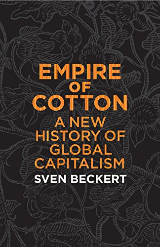 Empire of Cotton: A New History of Global Capitalism (English Edition)