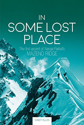 In Some Lost Place: The First Ascent of Nanga Parbat's Mazeno Ridge by Sandy Allan (2015-07-15)