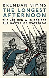 The Longest Afternoon: The 400 Men Who Decided the Battle of Waterloo by Brendan Simms (2014-09-25)