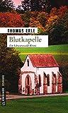Blutkapelle: Kaltenbachs zweiter Fall (Kriminalromane im GMEINER-Verlag)