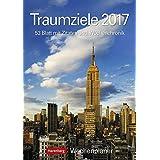 Traumziele - Kalender 2017: Wochenplaner, 53 Blatt mit Zitaten und Wochenchronik
