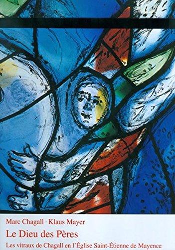 Le Dieu des Pres : Les Vitraux de Chagall en l'glise Saint -tienne de Mayence